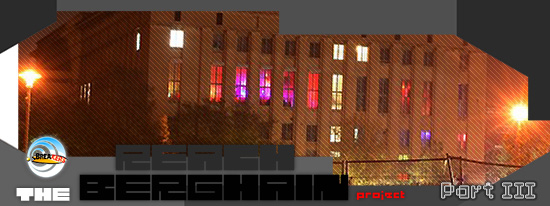 Reach the Berghain : The Berghain (Part III)